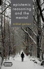 Epistemic Reasoning and the Mental - Mikkel Gerken