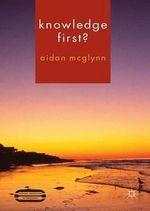 Knowledge First? - Aidan McGlynn