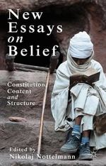 New Essays on Belief : Constitution, Content and Structure