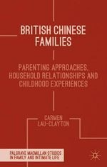 British Chinese Families : Parenting, Relationships and Childhoods - Carmen Lau Clayton