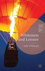 Whiteness and Leisure : International Reviews and Developments (Part 2) - Karl Spracklen