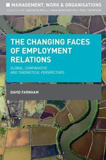 The Changing Faces of Employment Relations : Global, Comparative and Theoretical Perspectives - David Farnham