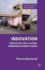 Indovation : Innovation and a Global Knowledge Economy in India - Thomas Birtchnell