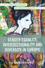 Gender Equality, Intersectionality and Diversity in Europe : The Case for Gender as a Protected Class - Lise Rolandsen Agustin
