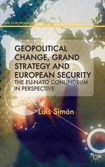 Geopolitical Change, Grand Strategy and European Security : The EU-NATO Conundrum - Luis Simon