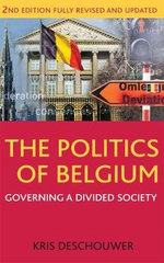 The Politics of Belgium : Governing a Divided Society - Kris Deschouwer