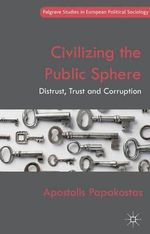 Civilizing the Public Sphere : Distrust, Trust and Corruption - Apostolis Papakostas