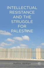 Intellectual Resistance and the Struggle for Palestine - Matthew Abraham