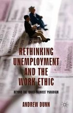 Rethinking Unemployment and the Work Ethic : Beyond the 'Quasi-Titmuss' Paradigm - Andrew Dunn