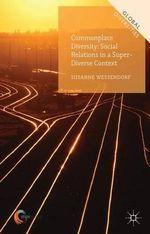 Commonplace Diversity : Social Relations in a Super-Diverse Context - Susanne Wessendorf