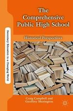 The Comprehensive Public High School : Historical Perspectives - Craig Campbell