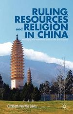 Ruling, Resources and Religion in China : Managing the Multiethnic State in the 21st Century - Elizabeth Van Wie Davis