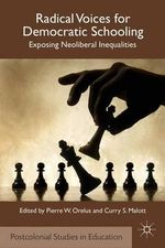 Radical Voices for Democratic Schooling : Exposing Neoliberal Inequalities - Pierre W. Orelus