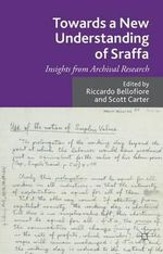 Towards a New Understanding of Sraffa : Insights from Archival Research