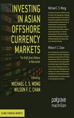 Investing in Asian Offshore Currency Markets : The Shift from Dollars to Renminbi