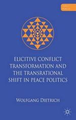 Elicitive Conflict Transformation and the Trans-rational Shift in Peace Politics : Nazi Germany's War in the East, 1941-1945 - Wolfgang Dietrich