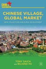 Chinese Village, Global Market : New Collectives and Rural Development - Tony Saich