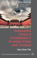 Managing China's Sovereignty in Hong Kong and Taiwan - Sow Keat Tok