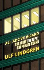 All Above Board : Creating the Ideal Corporate Board - Ulf Lindgren