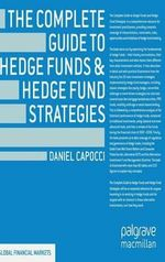 The Complete Guide to Hedge Funds and Hedge Fund Strategies : Why America Spends While the World Saves - Daniel Capocci