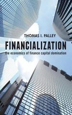 Financialization : The Economics of Finance Capital Domination - Thomas I. Palley