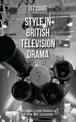 Style in British Television Drama : Palgrave Close Readings in Film and Television - Lez Cooke