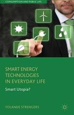 Smart Energy Technologies in Everyday Life : Smart Utopia? - Yolande Strengers