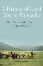 A History of Land Use in Mongolia : The Thirteenth Century to the Present - Elizabeth Endicott
