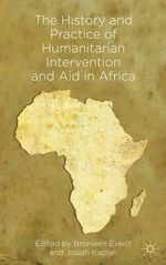 The History and Practice of Humanitarian Intervention and Aid in Africa : Concepts, Causes and Policy