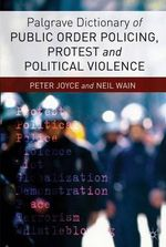 Palgrave Dictionary of Public Order Policing, Protest and Political Violence - Peter Joyce