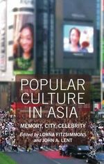 Popular Culture in Asia : Memory, City, Celebrity