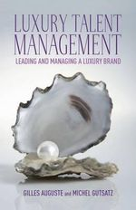 Luxury Talent Management : Leading and Managing a Luxury Brand - Michel Gutsatz