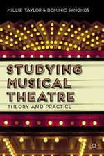 Studying Musical Theatre : Theory and Practice - Millie Taylor