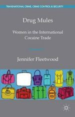 Drug Mules : Women in the International Cocaine Trade - Jennifer Fleetwood