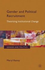 Gender and Political Recruitment : Theorizing Institutional Change - Meryl Kenny