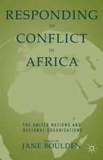 Responding to Conflict in Africa : The United Nations and Regional Organizations