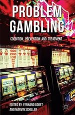 Problem Gambling : Cognition, Prevention and Treatment