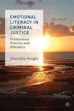 Emotional Literacy in Criminal Justice : Professional Practice with Offenders - Charlotte Knight