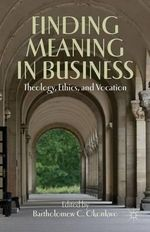 Finding Meaning in Business : Theology, Ethics, and Vocation