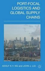 Port Focal Logistics and Global Supply Chains - Adolf K. Y. Ng