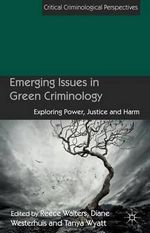 Emerging Issues in Green Criminology : Exploring Power, Justice and Harm