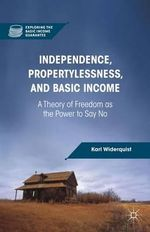 Independence, Propertylessness, and Basic Income : A Theory of Freedom as the Power to Say No - Karl Widerquist