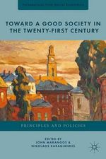 Toward a Good Society in the Twenty-First Century : Principles and Policies