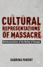 Cultural Representations of Massacre : Reinterpretations of the Mutiny of Senegal - Sabrina Parent