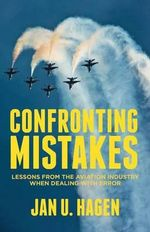 Confronting Mistakes : Lessons from the Aviation Industry When Dealing with Error - Jan Hagen