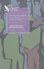 Reading Across Worlds : Transnational Book Groups and the Reception of Difference - James Procter