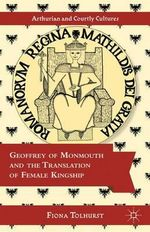 Geoffrey of Monmouth and the Translation of Female Kingship - Fiona Tolhurst