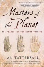 Masters of the Planet : The Search for Our Human Origins - Ian Tattersall
