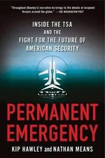 Permanent Emergency : Inside the TSA and the Fight for the Future of American Security - Kip Hawley