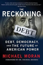 The Reckoning : Debt, Democracy and the Future of American Power - Michael Moran